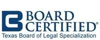 Board Certified Texas Board of Legal Specialization